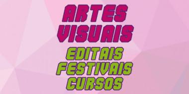 ARTES VISUAIS - Editais, festivais e cursos rolando hoje, 09 de Junho!
