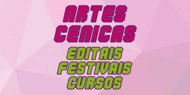ARTES CÊNICAS - Editais, festivais e cursos rolando hoje, 10 de Junho!