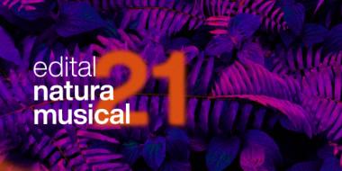 Estão abertas as inscrições para o Edital Natura Musical 2021. Veja o link para inscrições